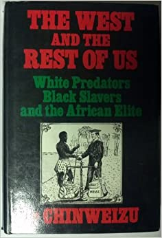 The West and the Rest of Us: White Predators, Black Slavers, and the African Elite by Chinweizu (1975-08-01)