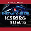 Shetani's Sister Audiobook by Iceberg Slim Narrated by Korey Jackson