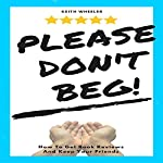 Please Don't Beg!: How to Get Book Reviews and Keep Your Friends   Keith Wheeler