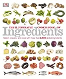 img - for The Illustrated Cook's Book of Ingredients (DK Illustrated Cook Books) book / textbook / text book
