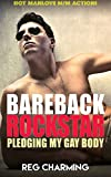 BAREBACK ROCKSTAR: PLEDGING MY GAY BODY (Hot & Heavy M/M Manlove Downlow Alpha Male Celebrity Gay Billionaire Romance)