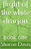flight of the white dragon: book one (tales of the dragons 1)