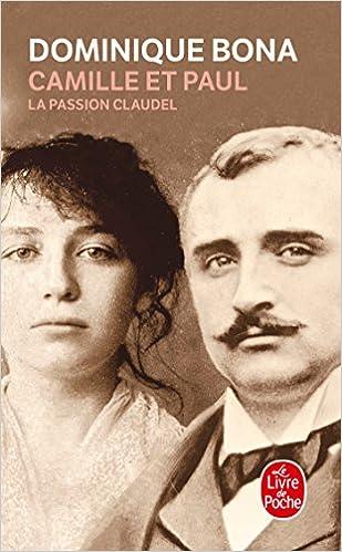 Camille Et Paul La Passion Claudel Le Livre De Poche