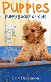 Puppies: Puppy Book For Kids! Learning The Fun Way To Love & Care For Your First Dog