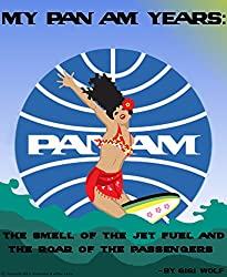 My Pan Am Years: The Smell of the Jet Fuel, and the Roar of the Passengers: How Time Flies, Especially On a 747