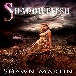 Shadowflesh | Shawn Martin