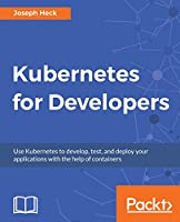 Kubernetes for Developers Front Cover