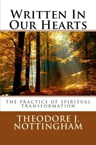 Written In Our Hearts: The Practice of Spiritual Transformation by Theodore J. Nottingham (2012-05-10)