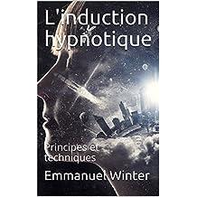 L'induction hypnotique: Principes et techniques (French Edition)
