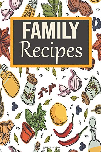 Family Recipes: A Blank Recipe Book to Write In Your Favorite Recipe Journal, Recording and Organizer