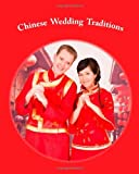 Chinese Wedding Traditions, Yujing He, 1466256702
