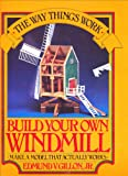 Build Your Own Windmill; Make a model that actually works!(The Way Things Work)