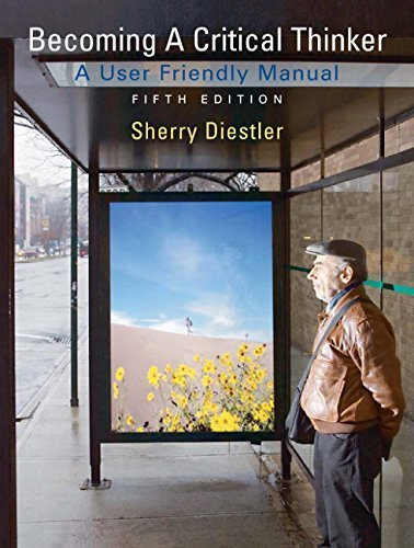 Becoming a Critical Thinker: User Friendly Manual (5th Edition) 5th edition by Diestler, Sherry (2008) Paperback