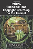 Patent, Trademark, and Copyright Searching on the Internet, Charles C. Sharpe, 0786407573