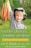 Healthy Choices, Healthy Children, Lori S. Brizee and Sue Schumann Warner, 1557259240