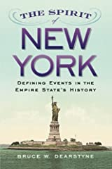 The Spirit of New York: Defining Events in the Empire State's History (Excelsior Editions) by Bruce W. Dearstyne (2015-06-04) Paperback