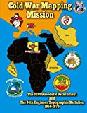 Cold War Mapping Mission: The 329th Geodetic Detachment and The 64th Engineer Topographic Battalion 1956-1970