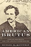 Front cover for the book American Brutus: John Wilkes Booth and the Lincoln Conspiracies by Michael W. Kauffman