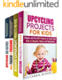 Kids Projects Box Set (4 in 1): Upcycling and Science Experiments to Do with Your Children (Reuse & Repurpose)