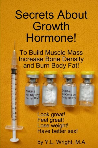 Secrets About Growth Hormone To Build Muscle Mass, Increase Bone Density,  And Burn Body Fat! [Y.L. Wright] (Tapa Blanda)