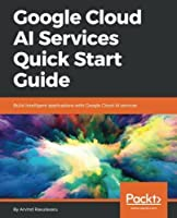 Google Cloud AI Services Quick Start Guide Front Cover