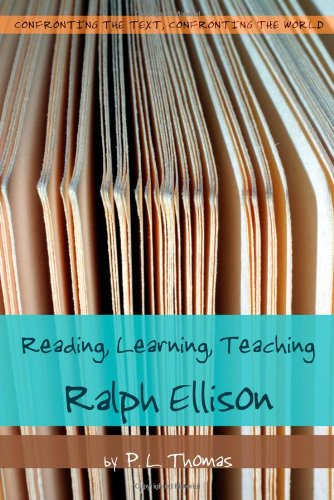 Reading, Learning, Teaching Ralph Ellison (Confronting the Text, Confronting the World)