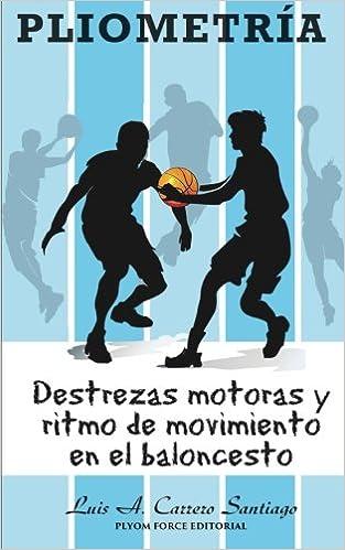 Pliometría: Destrezas Motoras y Ritmo de Movimiento en el Baloncesto: Amazon.es: Luis A. Carrero-Santiago: Libros