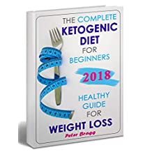 The Complete Ketogenic Diet for Beginners: Healthy Guide for Weight Loss (keto for beginners guide, keto products, ketone diet foods, keto for beginners 2018)