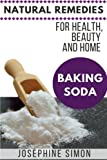 Baking Soda: Natural Remedies for Health, Beauty and Home