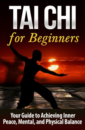 Download Tai Chi for Beginners: Your Guide to Achieving Inner Peace, Mental, and Physical Balance (Volume 1) pdf epub