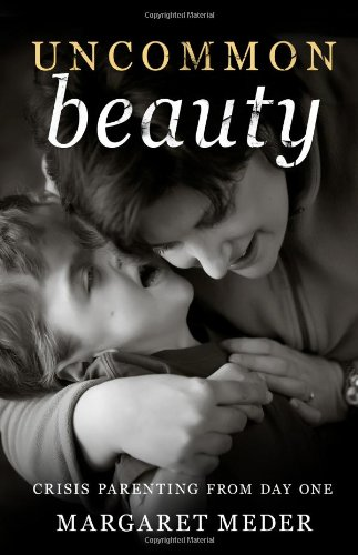 Read Online Uncommon Beauty - Crisis Parenting from Day One pdf epub
