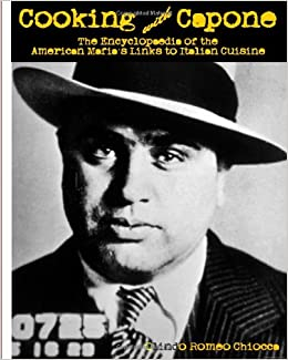 Book Cooking with Capone: The Encyclopaedia of the American Mafia's Links to Italian Cuisine