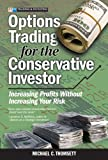 Options Trading for the Conservative Investor, Michael C. Thomsett, 0131497855