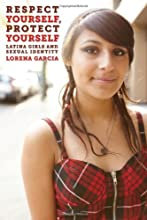 Respect Yourself, Protect Yourself: Latina Girls and Sexual Identity (Intersection: Transdisciplinary Perspectives on Genders and Sexualities)