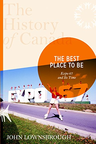 The History of Canada Series: The Best Place To Be: Expo '67 And Its Time