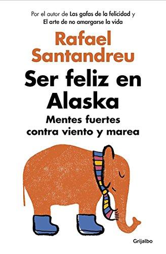 Ser feliz en Alaska / Being Happy in Alaska (Spanish Edition) [Rafael Santandreu] (Tapa Blanda)