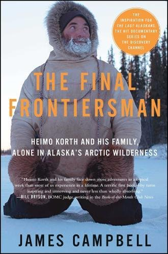 The Final Frontiersman: Heimo Korth and His Family, Alone in Alaska's Arctic Wilderness
