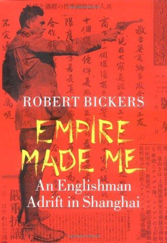 Empire Made Me: An Englishman Adrift in Shanghai