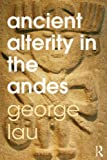 Ancient Alterity in the Andes, Lau, George, 0415519225