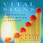 Vital Signs: The Nature and Nurture of Passion | Gregg Levoy