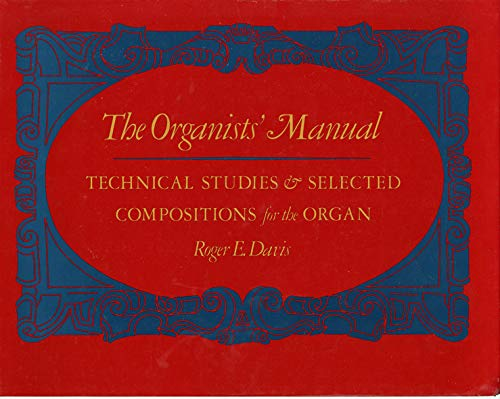 (The Organists' Manual: Technical Studies & Selected Compositions for the Organ)