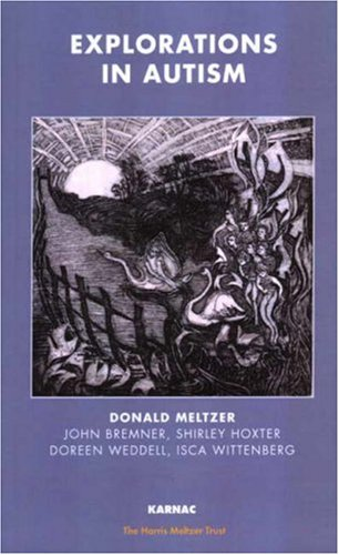 Explorations Of Autism: A Psychoanalytic Study (Harris Meltzer Trust Series)