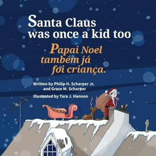 Santa Claus Was Once a Kid Too: Papai Noel também já foi criança. : Babl Children's Books in Portuguese and English (Portuguese Edition) (Christmas Portuguese In)