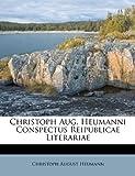Christoph Aug. Heumanni Conspectus Reipublicae Literariae, Christoph August Heumann, 1248333535