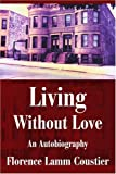 Living Without Love, Florence Lamm Coustier, 0595262775