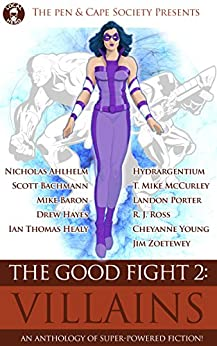 The Good Fight 2: Villains by [Healy, Ian Thomas, Ahlhelm, Nick, Bachmann, Scott, Hayes, Drew, Baron, Mike, Hydrargentium, McCurley, T. Mike, Porter, Landon, Ross, R. J., Young, Cheyanne, Zoetewey, Jim ]