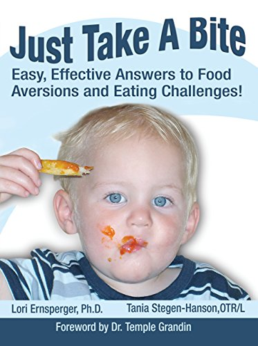 Download Just Take a Bite: Easy, Effective Answers to Food Aversions and Eating Challenges!