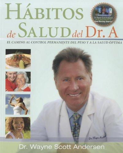 Habitos de Salud del Dr. A: EL CAMINO AL CONTROL PERMANENTE DEL PESO Y A LA SALUD OPTIMA (Spanish Edition)