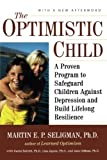 img - for The Optimistic Child: A Proven Program to Safeguard Children Against Depression and Build Lifelong Resilience book / textbook / text book