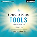 The Touchstone Tools: Building Your Way to an Inspired Life | Joseph Holland
